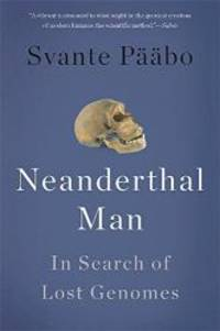 Neanderthal Man: In Search of Lost Genomes by Svante Pääbo - Paperback - 2015-03-04 - from Books Express (SKU: 0465054951n)