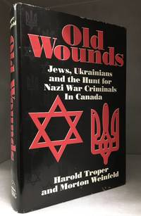 Old Wounds; Jews, Ukrainians and the Hunt for Nazi War Criminals in Canada