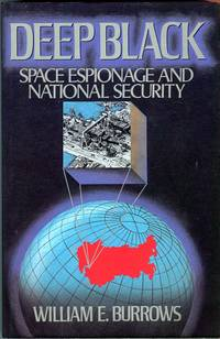 Deep Black: Space Espionage and National Security by  William E Burrows - Hardcover - 11th printing - 1986 - from Barbarossa Books Ltd. and Biblio.com
