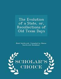 image of The Evolution of a State, Or, Recollections of Old Texas Days - Scholar's Choice Edition