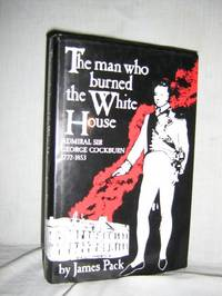 The Man Who Burned the White House by  James Pack - 1st Edition  NAP - 1987 - from Brass DolphinBooks and Biblio.com