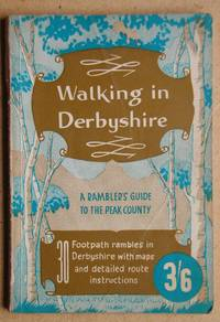 Walking In Derbyshire. A Rambler's Guide to the Peak County.