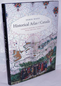 image of Historical Atlas of Canada; Canada's History Illustrated with Original Maps