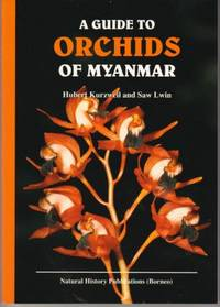 A Guide to the Orchids of Myanmar by Hubert Kurzweil & Saw Lwin - Paperback - First edition - 2014 - from The Penang Bookshelf (SKU: MY20)