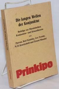 Die langen Wellen der Konjunktur: Beiträge zur Marxistischen Konjunktur-und Krisentheorie