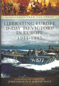 Liberating Europe D-Day to Victory 1944-1945