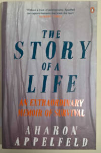 The Story of a Life: An Extraordinary Memoir of Survival
