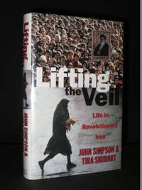 Lifting the Veil: Life in Revolutionary Iran. [SIGNED]