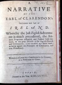 A narrative of the Earl of Clarendon's settlement and sale of Ireland. Whereby the just English adventurer is much prejudiced, the ancient proprietor destroyed, and publick faith violated . . . Written in a letter by a gentleman in the country, to a nobleman at court