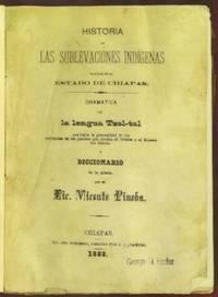 Historia de las sublevaciones indígenas habidas en el estado de Chiapas. Gramatica y Diccionario Tzeltal