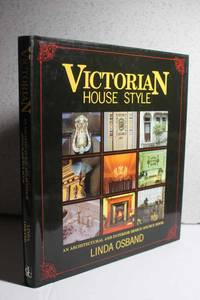 Victorian House Style An Architectural and Interior Design Sourcebook
