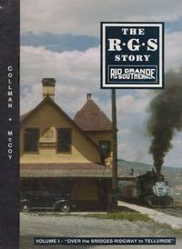 The R.G.S Story Rio Grande Southern (Volume I) Over the Bridges...Ridgeway to Telluride