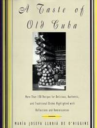 A Taste of Old Cuba: More Than 150 Recipes for Delicious, Authentic, and Traditional Dishes
