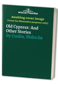 Old Cypress: And Other Stories by Cunha, Nisha Da