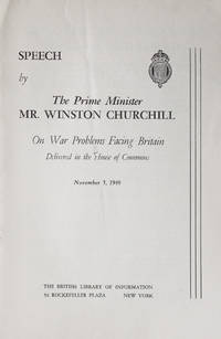SPEECH BY THE PRIME MINISTER MR. WINSTON CHURCHILL On War Problems Facing Britain. Delivered in the House of Commons. November 5, 1940