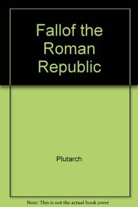 a short review of the fall of the roman republic a book by plutarch The fall of the roman empire a new history of rome and the barbarians peter heather talented young scholar, one of the leading scholars of late rome, pens a new synthesis of the fall of rome.