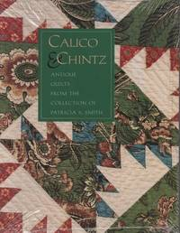 Calico & Chintz Antique Quilts from the Collection of Patricia S. Smith