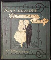 Aunt Louisa's Holiday Guest: Comprising, Dame Trot and Her Cat, Good Children, Bruin the Bear, Home for the Holidays; with twenty-four pages of illustrations, printed in colours by Kronheim