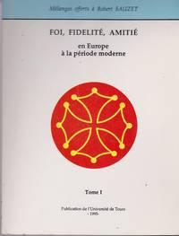 image of Foi, fidélité, amitié en Europe à la période moderne. Volumes 1 et 2