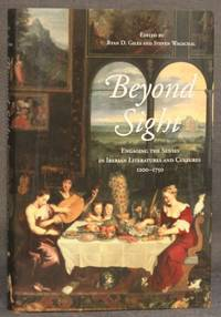 BEYOND SIGHT: ENGAGING THE SENSE IN IBERIAN LITERATURES AND CULTURES, 1200 - 1750