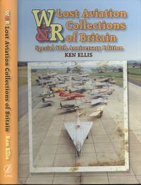 Lost Aviation Collections of Britain - Special 50th Anniversary Edition. (Wrecks & Relics)