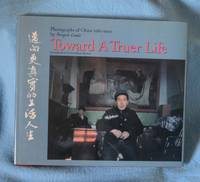 Toward A Truer Life: Photographs of China 1980-1990