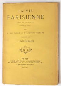 La Vie parisienne, pièce en cinq actes. Musique de Jacques Offenbach.