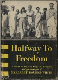 image of Halfway to Freedom: A Report on the New India in the Words and Photographs of Margaret Bourke-White