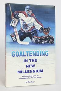 image of Goaltending in the New Millennium: An Instructional Guide for Goaltenders, Coaches and Parents