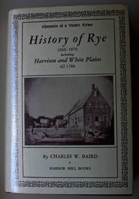 Chronicle of a Border Town. History of Rye, Westchester County, New York, 1660-1870, Including Harrison and White Plains till 1788