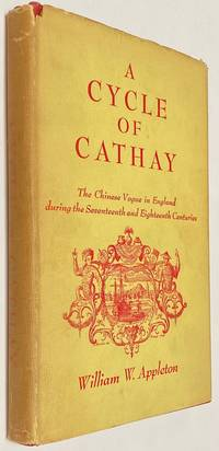 image of A Cycle of Cathay. The Chinese Vogue in England During the Seventeenth and Eigtheenth Centuries
