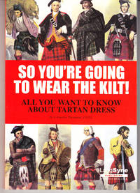 So You're Going to Wear the Kilt! All You Want to Know About Tartan Dress