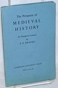 The Prospects of Medieval History: An Inaugural Lecture Delivered at Cambridge 17 October 1944
