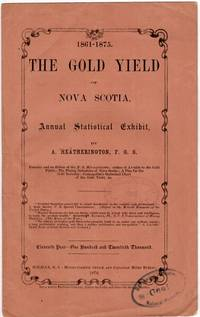 1861-1875. The gold yield in Nova Scotia. Annual statistical exhibit [cover title]