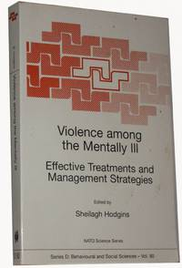Violence Among the Mentally III  Effective Treatments and Management Strategies: Proceedings of the NATO Advanced Study Institute on Effective ... May 1999  )