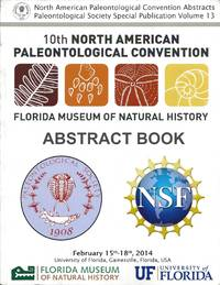 North American Paleontolgy Convention Abstracts, Paleontological Society Special Publication Volume 13: 10th North American Paleontological Convention, Florida Museum of Naturalk History Abstract Book, February 2014