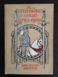 THE LITTLE COLONEL'S KNIGHT COMES RIDING by Annie Fellows Johnston - First Edition - 1907 - from Astro Trader Books (SKU: 1000-508)