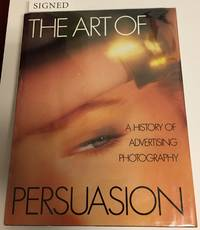 THE ART OF PERSUASION. A History of Advertising Photography. Signed
