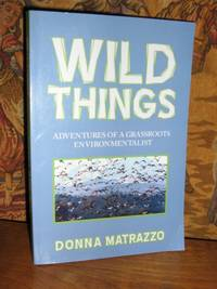 Wild Things Adventures Of A Grassroots Environmentalist