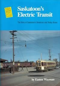 image of SASKATOON'S ELECTRIC TRANSIT: THE STORY OF SASKATOON'S STREEETCARS AND TROLLEY BUSES.
