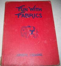 image of Fun with Fabrics: Amusing, Interesting and Useful Things to Make of Cloth and Felt
