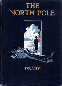 The North Pole; Its Discovery under the  Auspices of the Peary Arctic Club