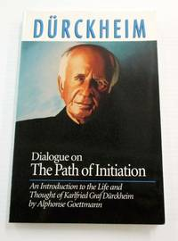 Dialogue on The Path of Initiation.  An Introduction to the Life and Thought of Karlfried Graf Durckheim by  Alphonse Goettmann - Paperback - 1st Edition - 1991 - from Adelaide Booksellers (SKU: BIB313313)