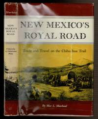 NEW MEXICO'S ROYAL ROAD. Trade and Travel on the Chihuahua Trail by  Max L Moorhead - First Edition; First Printing - 1958 - from Circle City Books (SKU: 24316)