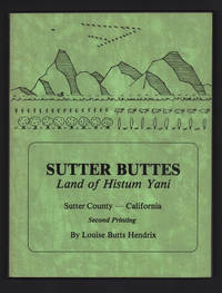 Sutter Buttes, Land of Histum Yani -- Sutter County, California by Louise Butts Hendrix - Paperback - Second Edition - 1981 - from Uncommon Works, IOBA and Biblio.com