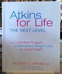 image of Atkins for life; the next level – the complete controlled carb program for permanent weight loss and good health