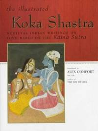 The Illustrated Koka Shastra: Medieval Indian Writings on Love Based on the Kama Sutra by Vaatsyaayana