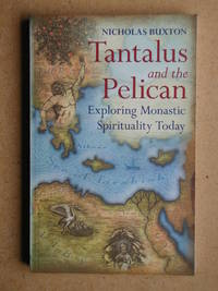 Tantalus and the Pelican: Exploring Monastic Spirituality Today.