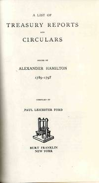 A List of Treasury Reports and Circulars Issued By Alexander Hamilton 1789-1795