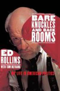 Bare Knuckles and Back Rooms : My Life in American Politics by Ed Rollins - Paperback - 1997 - from ThriftBooks (SKU: G0553067311I2N00)